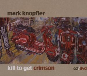 KNOPFLER, MARK - KILL TO GET CRIMSON + DVD
