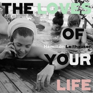 LEITHAUSER, HAMILTON - LOVES OF YOUR LIFE