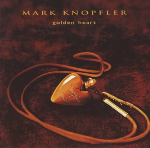 KNOPFLER, MARK - GOLDEN HEART