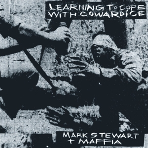 MARK STEWART AND THE MAFFIA - LEARNING TO COPE WITH COWARDICE / T