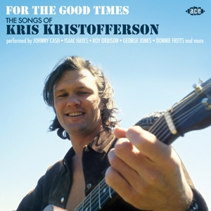 VARIOUS - FOR THE GOOD TIMES - THE SONGS OF KRIS KRISTOFFERSON