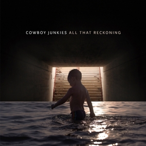 COWBOY JUNKIES - ALL THAT RECKONING