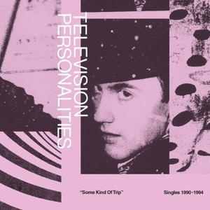 TELEVISION PERSONALITIES - SOME KIND OF TRIP  SINGLES 1990-199