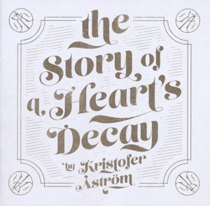 ASTROM, KRISTOFER - STORY OF A HEART'S DECAY