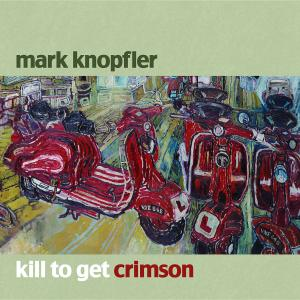 KNOPFLER, MARK - KILL TO GET CRIMSON