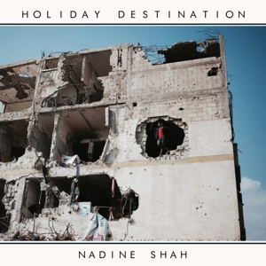 SHAH, NADINE - HOLIDAY DESTINATION