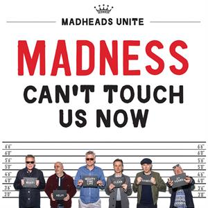 MADNESS - CAN T TOUCH US NOW