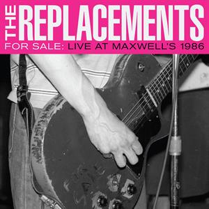 REPLACEMENTS - LIVE AT MAXWELL'S 1986